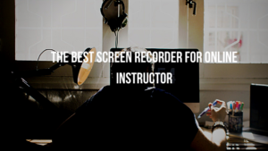The best screen recorder for online instructor