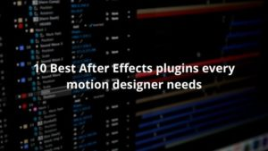 10 Best After Effects plugins every motion designer needs