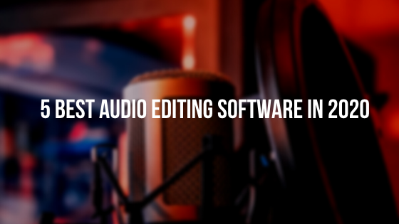 5 Best Audio Editing Software in 2020