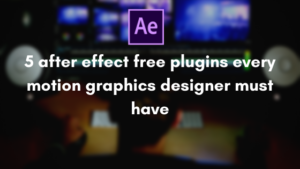 5 after effect free plugins motion designer needs